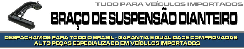 BRAÇO DA SUSPENSÃO DIANTEIRO PARA VEÍCULOS IMPORTADOS - BRAÇO DA SUSPENSÃO DIANTEIRO PARA BMW, AUDI, MERCEDES BENZ, VOLVO, SUZUKI, JAGUAR, PORSCHE, LAND ROVER ETC