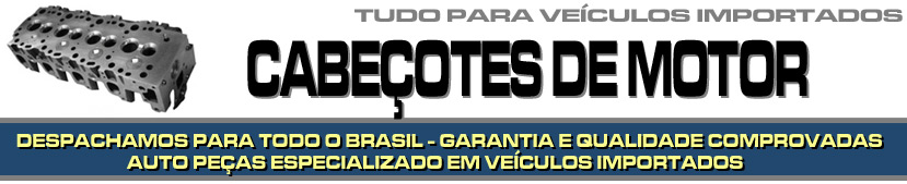 CABEÇOTES DE MOTOR PARA VEÍCULOS IMPORTADOS - CABEÇOTES DE MOTOR PARA BMW, AUDI, MERCEDES BENZ, VOLVO, SUZUKI, JAGUAR, PORSCHE, LAND ROVER ETC