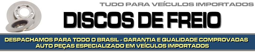 DISCOS DE FREIO PARA VEÍCULOS IMPORTADOS, PEÇAS DE FREIO, PEÇAS PARA IMPORTADOS